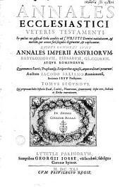 Annales ecclesiastici veteris testamenti ... Quibus connexi sunt annales imperii assyriorum, babyloniorum, ...