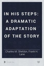 In His Steps: A Dramatic Adaptation of the Story