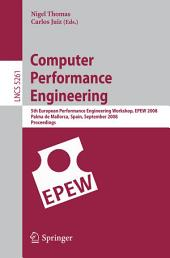 Computer Performance Engineering: 5th European Performance Engineering Workshop, EPEW 2008, Palma de Mallorca, Spain, September 24-25, 2008, Proceedings