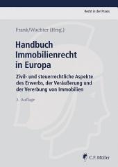 Handbuch Immobilienrecht in Europa: Zivil- und steuerrechtliche Aspekte des Erwerbs, der Veräußerung und der Vererbung von Immobilien, Ausgabe 2