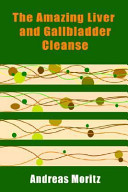 The Amazing Liver and Gallbladder Cleanse