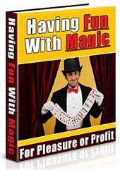 Having Fun With Magic: For Pleasure or Profit