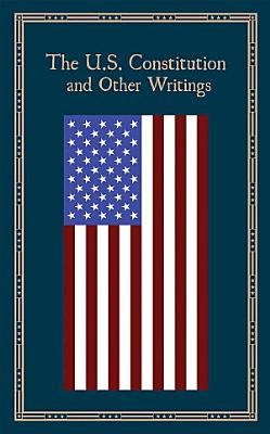 The U S  Constitution and Other Writings