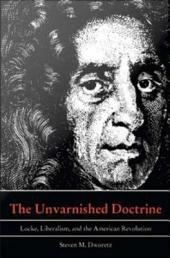 The Unvarnished Doctrine: Locke, Liberalism, and the American Revolution