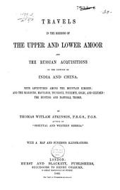 Travels in the Regions of the Upper and the Lower Amoor, and the Russian Acquisitions on the Confines of India and China: With Adventures Among the Mountain Kirghis; and the Manjours ... the Hunting and Pastoral Tribes