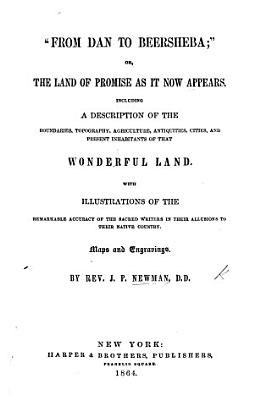 From Dan to Beersheba     or the Land of Promise as it now appears  Including a description of     that wonderful land     Maps and engravings PDF