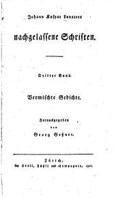 Johann Kaspar Lavaters nachgelassene Schriften: Bd. Vermischte Gedichte
