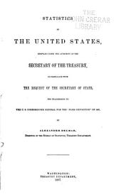 "Statistics of the United States: Compiled Under the Authority of the Secretary of the Treasury ... for Transmission to the U. S. Commissioner General for the ""Paris Exposition"" of 1867"