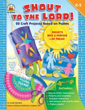 Shout to the Lord!, Grades K - 5: 20 Craft Projects Based on Psalms