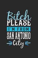 Bitch Please I'm from San Antonio City