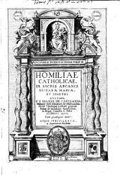 Homiliae catholicae. De sacris arcanis Deiparae Mariae et Iosephi Auctore P.F. Ioanne de Carthagena Hispano Ord. Minorum de Obseruantia, ... Cum quadruplici indice: \1!, Volumes 1-2