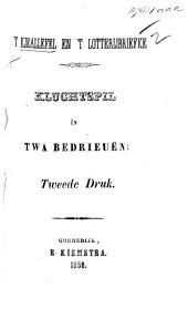 'T Kjeallefel'T lotterijbriefke. Kluchtspil in twa bedrieuen [and in prose]. Tweede druk