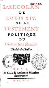 L'Alcoran de Louis XIV, ou, Le testament politique du cardinal Jules Mazarin. traduit de l'italien [par Courtilz de Sandras]