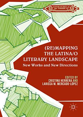 Re mapping the Latina o Literary Landscape