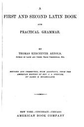 A First and Second Latin Book: And Practical Grammar