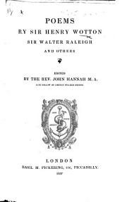 Poems by Sir Henry Wotton, Sir Walter Raleigh and others. Edited by the Rev. John Hannah