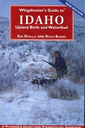 Wingshooter's Guide to Idaho: Upland Birds and Waterfowl