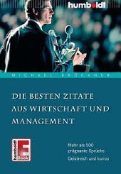 Die besten Zitate aus Wirtschaft und Management: Mehr als 500 prägnante Sprüche, Geistreich und kurios