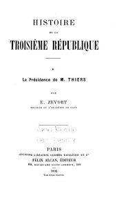 Histoire de la troisième république ...: La présidence de M. Thiers