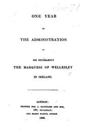 One Year of the administration of ... the Marquess of Wellesley in Ireland