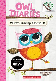 Eva s Treetop Festival  A Branches Book  Owl Diaries  1  Book