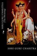 SHRI GURU CHARITRA (the Meaning)