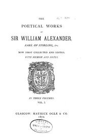 The Poetical Works of Sir William Alexander, Earl of Stirling, Etc: Now First Collected and Edited, with Memoir and Notes, Volume 1