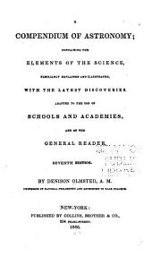 A Compendium of Astronomy: Containing the Elements of the Science, Familiarly Explained and Illustrated, with the Latest Discoveries : Adapted to the Use of Schools and Academies, and of the General Reader