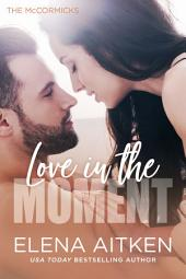 Love in the Moment : The McCormicks: Book One