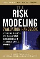 The Risk Modeling Evaluation Handbook  Rethinking Financial Risk Management Methodologies in the Global Capital Markets PDF