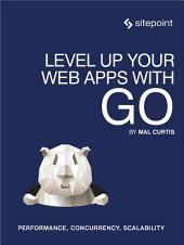 Level Up Your Web Apps With Go: Performance, Concurrency, Scalability
