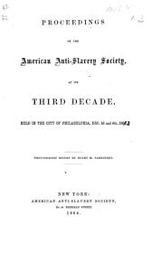 Proceedings of the American Anti Slavery Society at its third decade  held in the city of Philadelphia  Dec  3rd and 4th  1863  with an appendix and a catalogue of Anti Slavery publications in America from 1750 to 1863 PDF