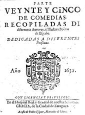 Comedias Recopiladas Di diferentes Autores, è Illustres Poëtas de España ; Dedicadas A Diferentes Personas: Volumen 25