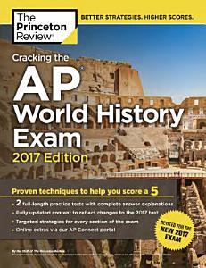 Cracking the AP World History Exam  2017 Edition