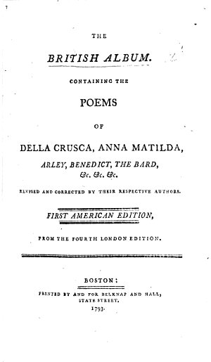 The British Album  etc   Containing the poems of Della Crusca  Anna Matilda  Arley  Benedict  the Bard i e  E  Jerningham    c      which were originally published under the title of the Poetry of the World     Second edition  Also  a poem never before printed  called the Interview  by Della Crusca  And other considerable additions   Edited by E  Topham