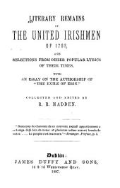 "Literary Remains of the United Irishmen of 1798: And Selections from Other Popular Lyrics of Their Times, with an Essay on the Authorship of ""The Exile of Erin."""
