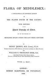 Flora of Middlesex: A Topographical and Historical Account of the Plants Found in the County : with Sketches of Its Physical Geography and Climate, and of the Progress of Middlesex Botany During the Last Three Centuries
