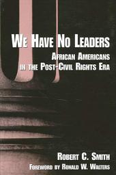 We Have No Leaders: African Americans in the Post-Civil Rights Era