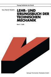 Lehr- und Übungsbuch der Technischen Mechanik: Band 1: Statik