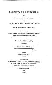 Humanity to honey-bees: or, practical directions for the management of honey-bees upon an improved and humane plan, by which the lives of bees may be preserved, and abundance of honey of a superior quality may be obtained