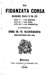 La fidanzata corsa: melodramma tragico in tre atti : da rappresentarsi nel R. T. Carolino nell'inverno del 1846