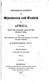 Historical Account of Discoveries and Travels in Africa: From the Earliest Ages to the Present Time; Including the Substance of Dr. Leyden's Work on that Subject, Volume 1