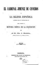 El Cardenal Jiménez de Cisneros y la Iglesia española a fines del siglo XV y principios del XVI: para ilustrar la historia de la Inquisición