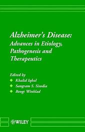 Alzheimer's Disease: Advances in Etiology, Pathogenesis and Therapeutics