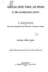 Criminals, Idiots, Women, and Minors: is the Classification Sound?: A Discussion on the Laws Concerning the Property of Married Women