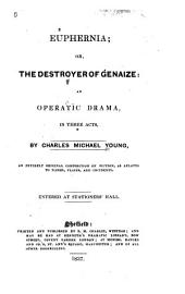 Euphernia, Or, The Destroyer of Genaize: An Operatic Drama in Three Acts