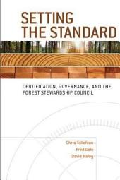 Setting the Standard: Certification, Governance, and the Forest Stewardship Council