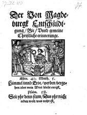 Der von Magdeburgk Entschuldigung, Bit, vund gemeine Christliche erinnerunge