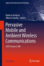 Pervasive Mobile and Ambient Wireless Communications: COST Action 2100