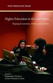 Higher Education in the Gulf States: Shaping Economies, Politi and Culture